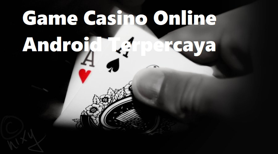 Game Casino Online Android Terpercaya