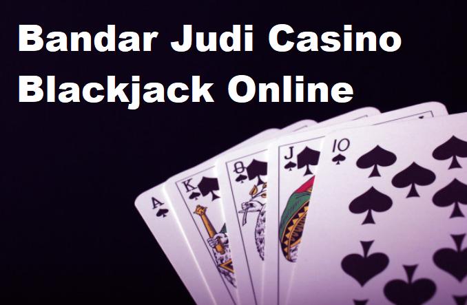 Bandar Judi Casino Blackjack Online