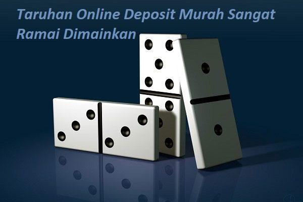 Taruhan Online Deposit Murah Sangat Ramai Dimainkan