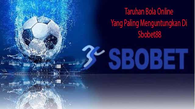 Taruhan Bola Online Yang Paling Menguntungkan Di Sbobet88