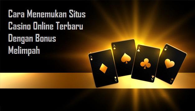 Cara Menemukan Situs Casino Online Terbaru Dengan Bonus Melimpah