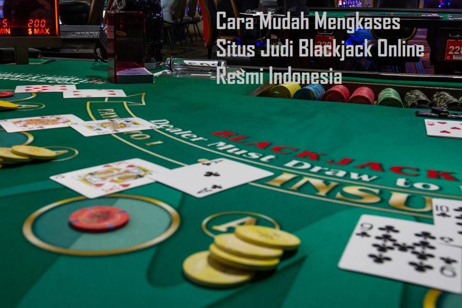 Cara Mudah Mengkases Situs Judi Blackjack Online Resmi Indonesia