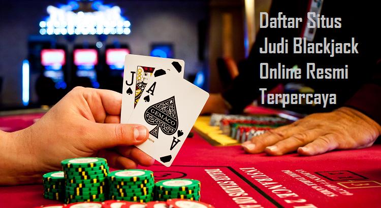 Daftar Situs Judi Blackjack Online Resmi Terpercaya