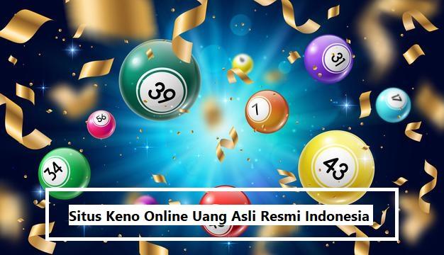 Situs Keno Online Uang Asli Resmi Indonesia