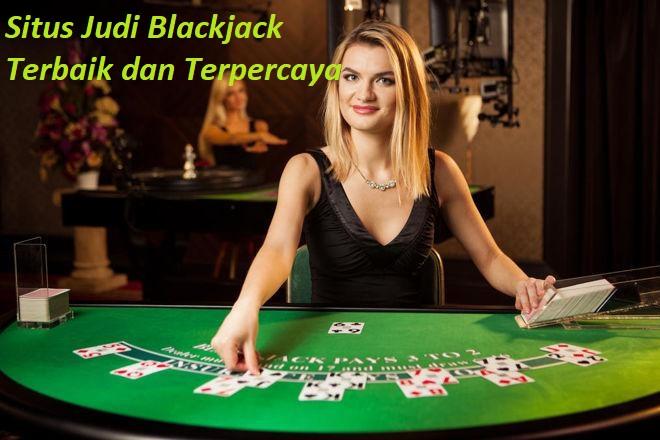 Situs Judi Blackjack Terbaik dan Terpercaya