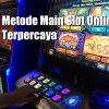 Metode Main Slot Online Terpercaya